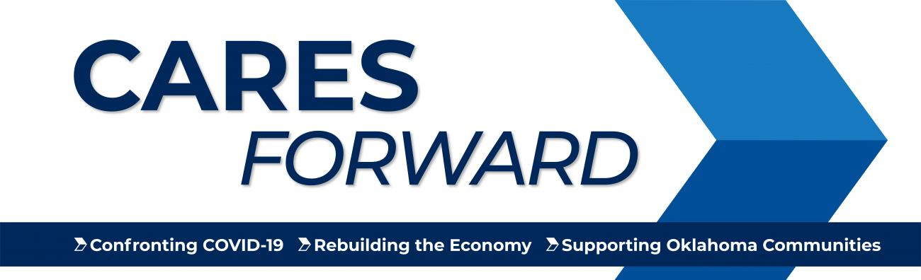 CARES FORWARD: Confronting COVID-19, rebuilding the economy, supporting Oklahoma communities.